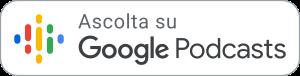 Ascolta su Google Podcast